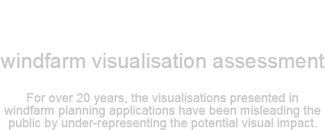 ALAN MACDONALD Windfarm visualisation assessment and peer review. For over 20 years, the visualisations presented in windfarm planning applications throughout the UK have been misleading the public by under-representing the potential visual impact.